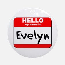 Hello my name is Evelyn Ornament (Round)