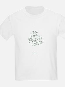 My Karma Ran Over Your Dogma Kids T-Shirt