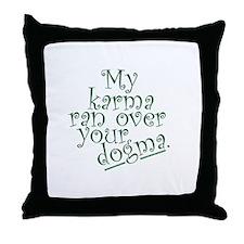 My Karma Ran Over Your Dogma Throw Pillow