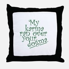 My Karma Ran Over Your Dogma Throw Pillow