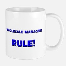 Wholesale Managers Rule! Mug