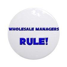 Wholesale Managers Rule! Ornament (Round)
