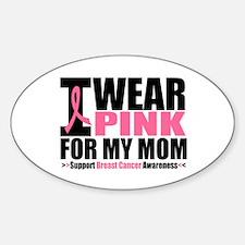 I Wear Pink For My Mom Oval Sticker (10 pk)