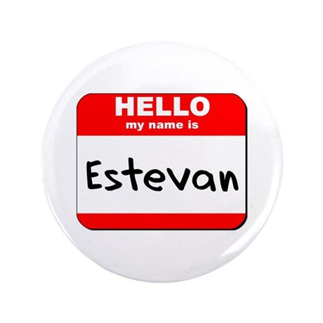 """Hello my name is Estevan 3.5"""" Button"""