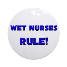 Wet Nurses Rule! Ornament (Round)