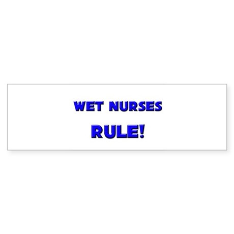 Wet Nurses Rule! Bumper Sticker