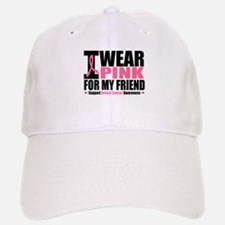 I Wear Pink For My Friend Baseball Baseball Cap