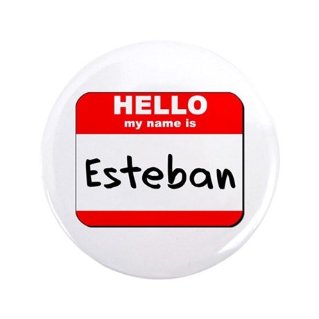 """Hello my name is Esteban 3.5"""" Button"""