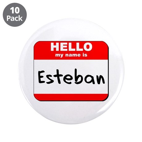 "Hello my name is Esteban 3.5"" Button (10 pack)"