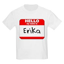 Hello my name is Erika T-Shirt