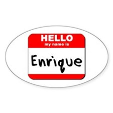 Hello my name is Enrique Oval Bumper Stickers
