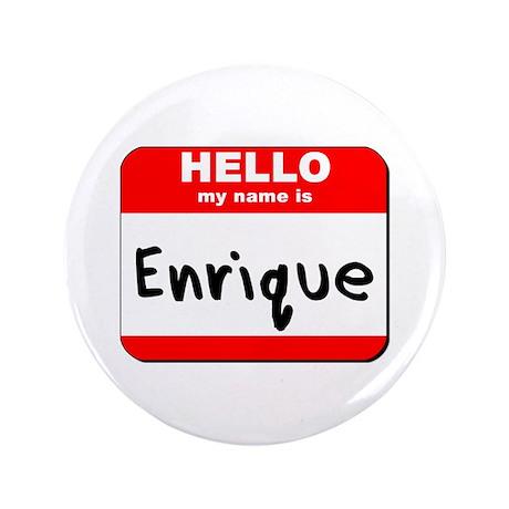 """Hello my name is Enrique 3.5"""" Button"""