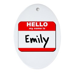 Hello my name is Emily Oval Ornament