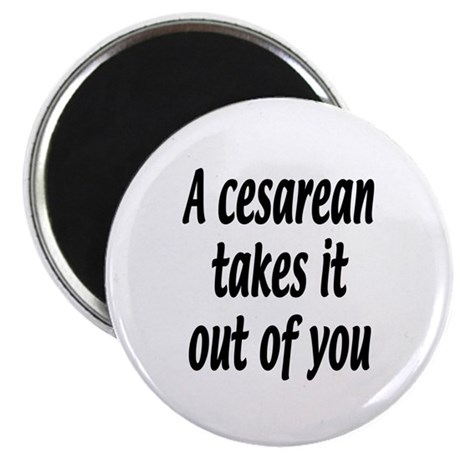 A cesarean takes it out of you. Magnet