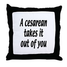 A cesarean takes it out of you. Throw Pillow