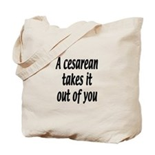 A cesarean takes it out of you. Tote Bag