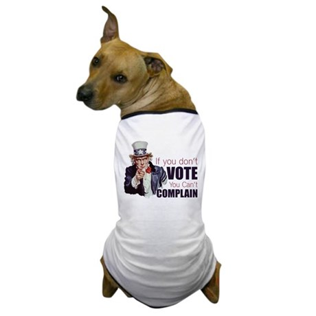 If you don't vote you can't complain Dog T-Shirt