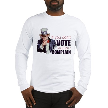 If you don't vote you can't complain Long Sleeve T