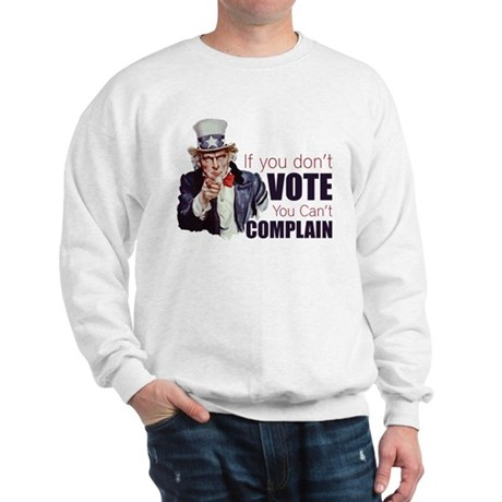 If you don't vote you can't complain Sweatshirt