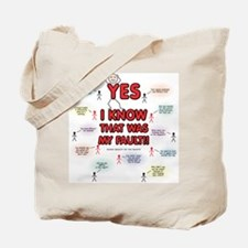Yes, I Know That Was My Fault! Tote Bag