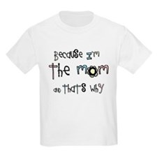 Because I'm the Mom T-Shirt