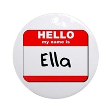 Hello my name is Ella Ornament (Round)