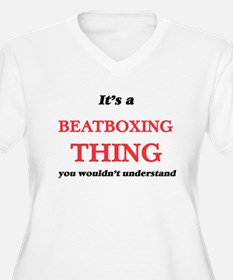 It's a Beatboxing thing, you Plus Size T-Shirt
