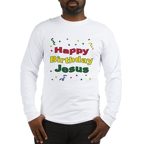 Happy Birthday Jesus Long Sleeve T-Shirt
