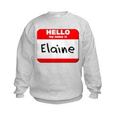 Hello my name is Elaine Sweatshirt