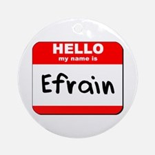 Hello my name is Efrain Ornament (Round)