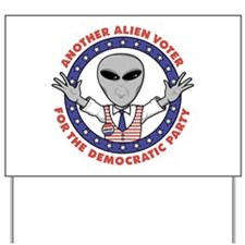 ANOTHER ALIEN VOTER FOR THE D Yard Sign