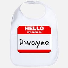 Hello my name is Dwayne Bib