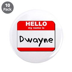 """Hello my name is Dwayne 3.5"""" Button (10 pack)"""