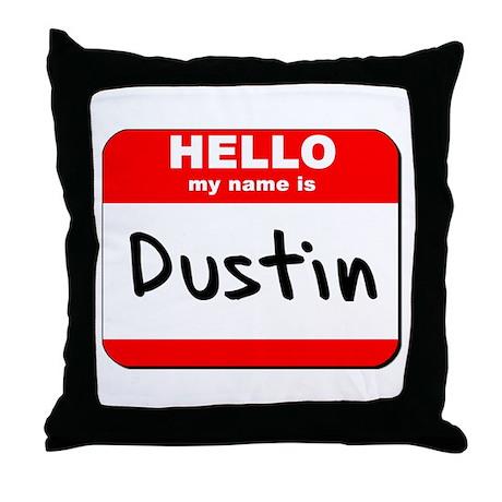 Hello my name is Dustin Throw Pillow
