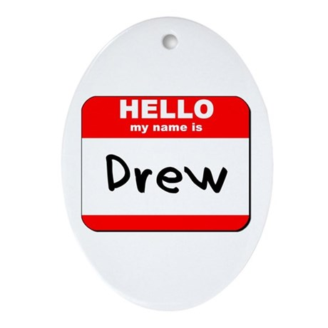 Hello my name is Drew Oval Ornament