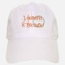 40th birthday demand a recount Baseball Baseball Cap