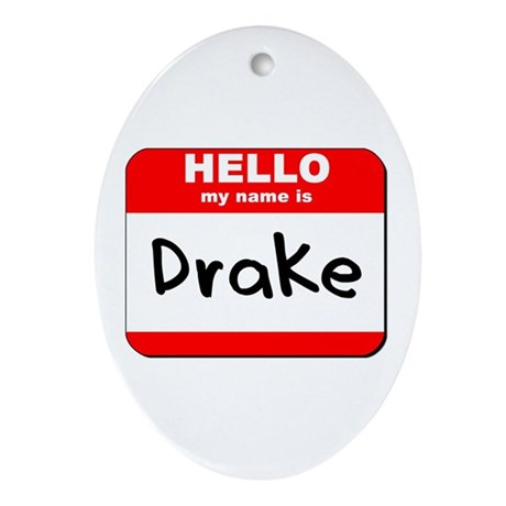 Hello my name is Drake Oval Ornament