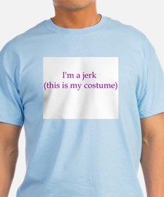 I'M A JERK (THIS IS MY COSTUME) T-Shirt