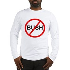 Anti-Bush Sign Long Sleeve T-Shirt
