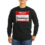 Hello my name is Domingo Long Sleeve Dark T-Shirt