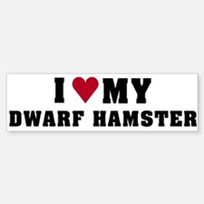 I Love My Dwarf Hamster Bumper Bumper Bumper Sticker