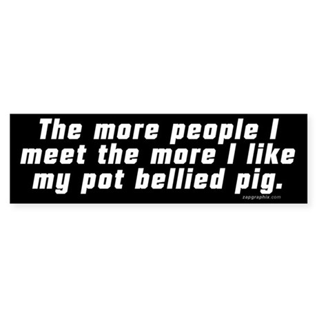More People/Pot Bellied Pig Bumper Sticker