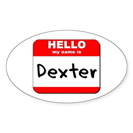 Hello my name is Dexter Oval Sticker