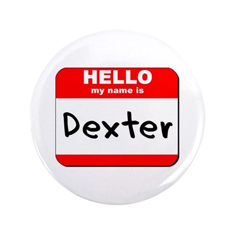"Hello my name is Dexter 3.5"" Button"