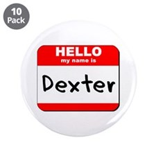 """Hello my name is Dexter 3.5"""" Button (10 pack)"""