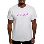 whaaat?! Light T-Shirt