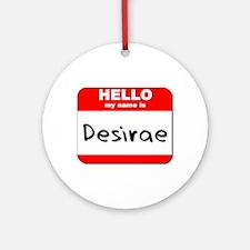 Hello my name is Desirae Ornament (Round)