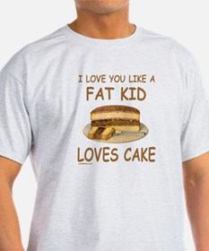 LIKE A FAT KID LOVES CAKE T-Shirt