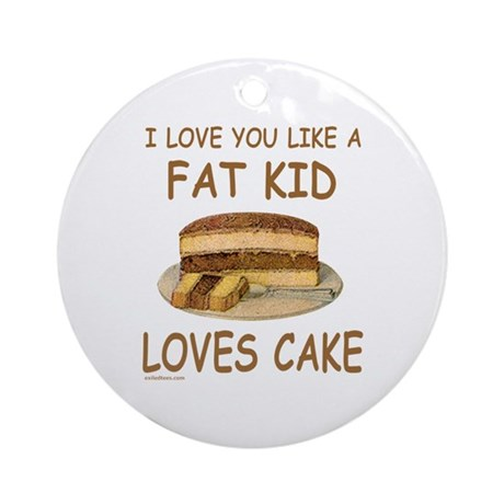LIKE A FAT KID LOVES CAKE Ornament (Round)