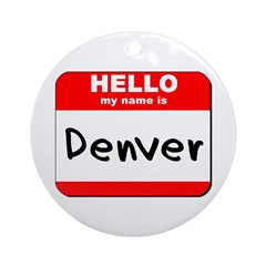 Hello my name is Denver Ornament (Round)